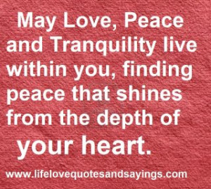May Love, Peace and Tranquility live within you, finding peace that ...