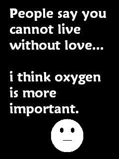 ... You Cannot Live Without Love,I Think Oxygen Is More Important ~ Funny