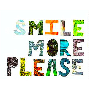 smile more please quote edited by ashley! usee.