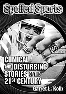 Spoiled Sports: Comical and Disturbing Stories of the 21st Century