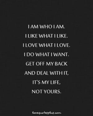 ... Quotes » Life » Get off my back and deal with it, It's my life
