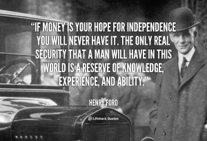 File Name : quote-Henry-Ford-if-money-is-your-hope-for-independence ...