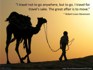 """... great affair is to move."""" ~ Robert Louis Stevenson #Travel 