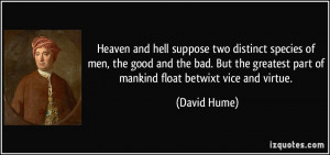 ... bad. But the greatest part of mankind float betwixt vice and virtue