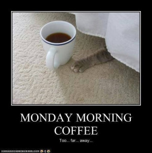 Monday morning coffee. Too...far...away!