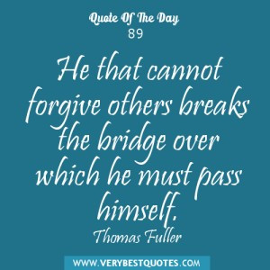 Forgiveness quotes, He that cannot forgive others breaks the bridge ...