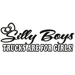 Decal Silly Boys Trucks Are for Girls
