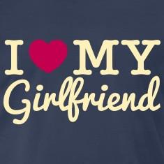 Love My Girlfriend I love my girlfriend