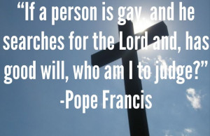 Pope Francis Pro-Gay Quote.
