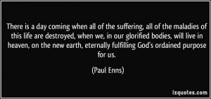 There is a day coming when all of the suffering, all of the maladies ...