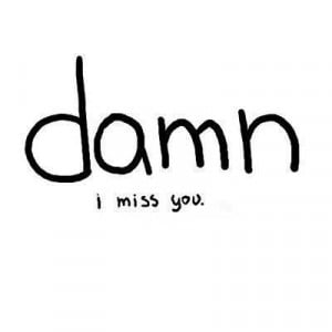damn #i #miss #you #sayings #phrases