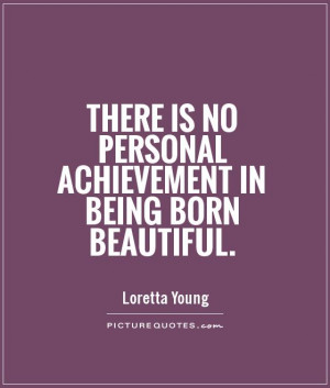 Beautiful Quotes Beauty Quotes Achievement Quotes Loretta Young Quotes