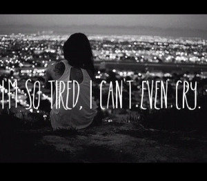 just that tired.