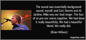essentially background sound, myself, and Carl, Dennis and Al Jardine ...