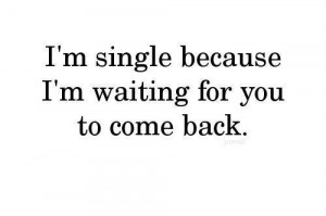 boys, come back, love, quote, quotes, single, waiting for you