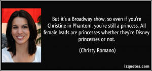 But it's a Broadway show, so even if you're Christine in Phantom, you ...