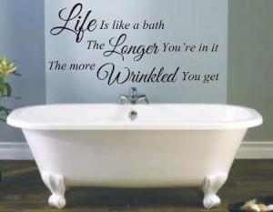 Bathroom Quotes For Walls: Life is like a bath funny bathroom wall art ...