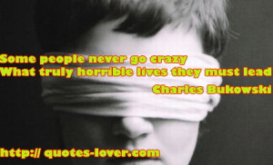 Some People Never Go Crazy What Truly Horrible Lives They Must Lead ...