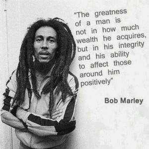 Bob Marley Quote that Max lives his life by
