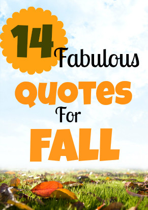 ... out these 14 fabulous quotes for fall and the beginning of autumn