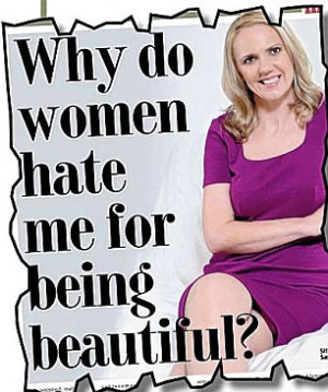 ... in the Daily Mail that women don't like her because she is beautiful