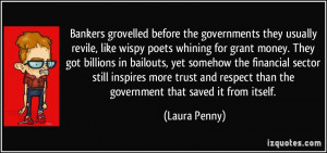 ... respect than the government that saved it from itself. - Laura Penny