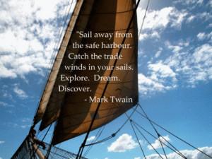Mark Twain Quotes – Sail away from safe harbor… Explore, Dream ...