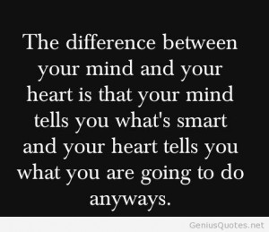 Difference between mind and heart quote / Genius Quotes on imgfave