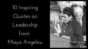 10 inspiring quotes on leadership from maya angelou inspiring quotes ...