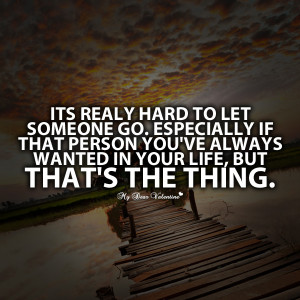 Letting Go Quotes - Its really hard to let someone go