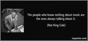 The people who know nothing about music are the ones always talking ...