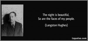 The night is beautiful, So are the faces of my people. - Langston ...