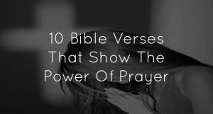 10 Bible Verses That Show The Power Of Prayer