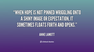 When hope is not pinned wriggling onto a shiny image or expectation ...