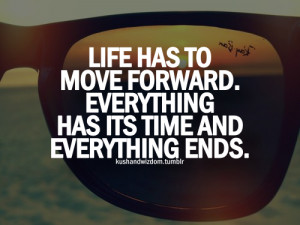 Life has to move forward. Everything has it's time and everything ends ...