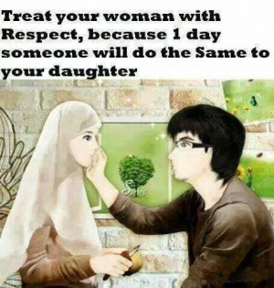 treat your woman with respect, because one day someone will do the ...