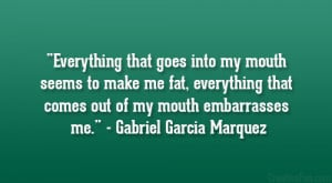 ... me fat, everything that comes out of my mouth embarrasses me