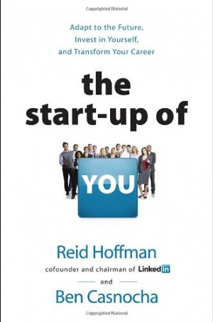 The Start-up of You: Adapt to the Future, Invest in Yourself, and ...