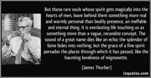 But those rare souls whose spirit gets magically into the hearts of ...