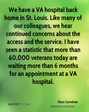 We have a VA hospital back home in St. Louis. Like many of our ...