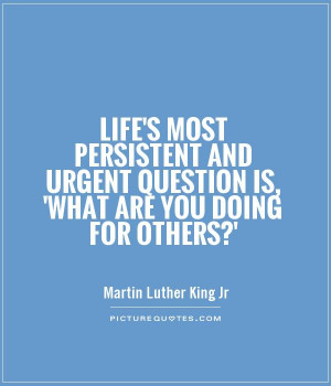 ... urgent question is, 'What are you doing for others?' Picture Quote #1
