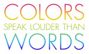 Colors speak louder than words.