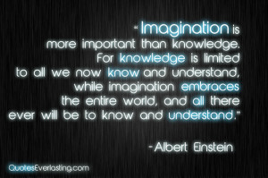 imagination is more important than knowledge albert einstein quote