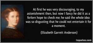 ... he could not entertain it for a moment. - Elizabeth Garrett Anderson