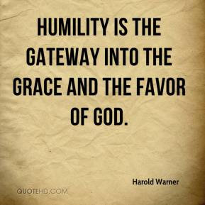 Harold Warner - Humility is the gateway into the grace and the favor ...