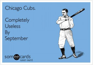 Chicago Cubs. Completely Useless By September. Sorry cubs fans it's ...