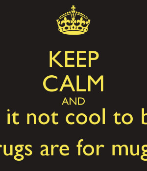 KEEP CALM AND say no to gangs because it not cool to be voilet and ...