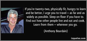 , physically fit, hungry to learn and be better, I urge you to travel ...