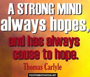 Strong Mind Quotes - A Strong mind always hopes and has always cause ...