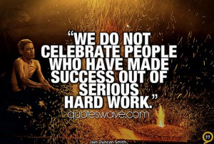 We do not celebrate people who have made success out of serious hard ...